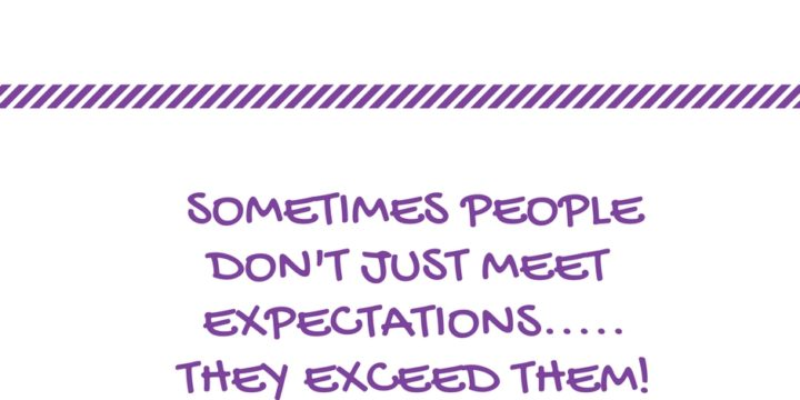 Sometimes People Exceed Expectations!